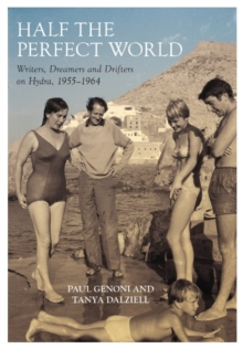Half the Perfect World : Writers, Dreamers and Drifters on Hydra: 1955-1964, Paperback / softback Book