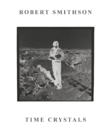 Robert Smithson : Time Crystals, Paperback / softback Book