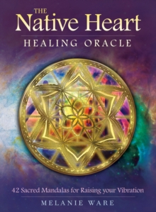The Native Heart Healing Oracle : 42 Sacred Mandalas for Raising Your Vibration, Mixed media product Book