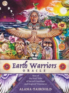 Earth Warriors Oracle : Rise of the Soul Tribe of Sacred Guardians and Inspired Visionaries, Mixed media product Book