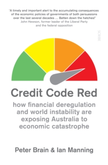 Credit Code Red : how financial deregulation and world instability are exposing Australia to economic catastrophe, EPUB eBook