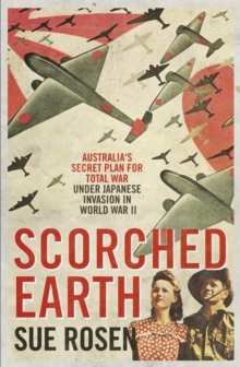Scorched Earth : Australia's Secret Plan for Total War Under Japanese Invasion in World War Two, Paperback Book