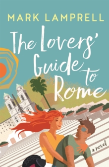 The Lovers' Guide to Rome : A Novel Full of Heart and Romantic Delight, EPUB eBook