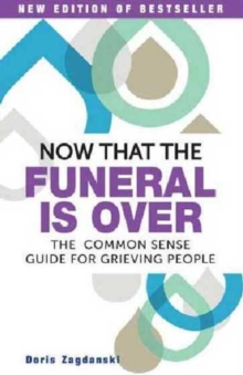 Now That the Funeral is Over : Commonsense guide to grieving people., Paperback Book