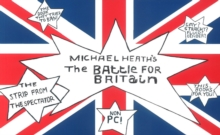 Michael Heath's The Battle for Britain : Collections of 135 surreal and hilarious cartoons by the prolific British cartoonist, illustrator and cartoon editor of The Spectator., Paperback Book