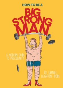 How to Be a Big Strong Man, Hardback Book