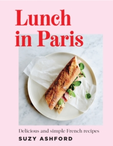Lunch in Paris : Delicious and simple French recipes, Hardback Book