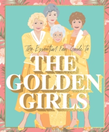 The Essential Fan Guide to the Golden Girls, Hardback Book