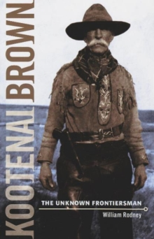 Kootenai Brown : The Unknown Frontiersman, Paperback Book