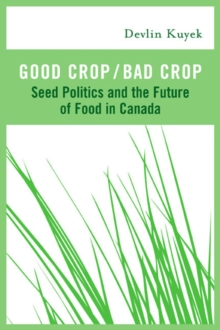 Good Crop / Bad Crop : Seed Politics and the Future of Food in Canada, EPUB eBook