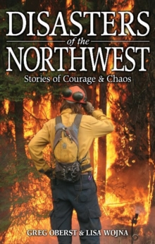 Disasters of the Northwest : Stories of Courage & Chaos, Paperback Book