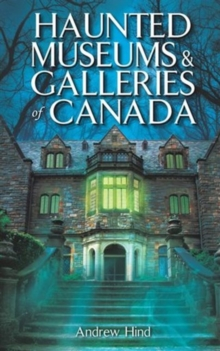 Haunted Museums & Galleries of Canada, Paperback / softback Book