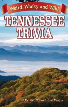 Tennessee Trivia : Weird, Wacky and Wild, Paperback Book