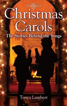 Christmas Carols : The Stories Behind the Songs, Paperback Book