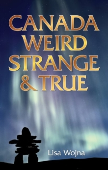 Canada: Weird, Strange & True, Paperback Book