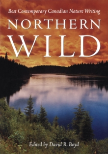 Northern Wild : Best Contemporary Canadian Nature Writing, PDF eBook