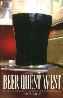 Beer Quest West : The Craft Brewers of Alberta and British Columbia, Paperback Book
