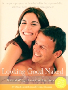 Looking Good Naked : Natural Weight Loss in 6 Easy Steps, Paperback Book