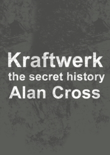 Kraftwerk : the secret history, EPUB eBook