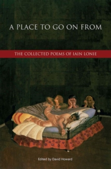 A Place to Go on from : The Collected Poems of Iain Lonie, Hardback Book
