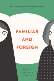 Familiar and Foreign : Identity in Iranian Film and Literature, Paperback Book