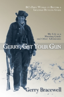 Gerry, Get Your Gun : The Legendary Life of Hunting Guide Gerry Bracewell, Paperback Book