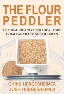 Flour Peddler : A Global Journey into Local Food, Paperback Book