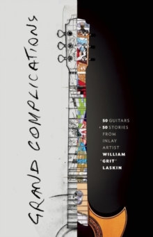 Grand Complications: 50 Guitars & 50 Stories, Hardback Book