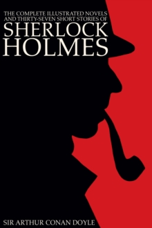 The Complete Illustrated Novels and Thirty-Seven Short Stories of Sherlock Holmes: A Study in Scarlet, The Sign of the Four, The Hound of the Baskervilles, The Valley of Fear, The Adventures, Memoirs, PDF eBook