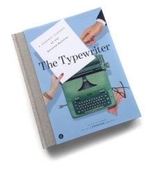 The Typewriter : A Graphic History of the Beloved Machine, Hardback Book