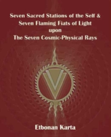 Seven Sacred Stations of the Self & Seven Flaming Fiats of Light Upon the Seven Cosmic-Physical Rays, Paperback Book