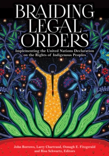 Braiding Legal Orders : Implementing the United Nations Declaration on the Rights of Indigenous Peoples, Paperback / softback Book