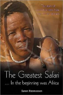 The Greatest Safari : In the Beginning Was Africa: The Story of Evolution Seen from the Savannah, Paperback Book