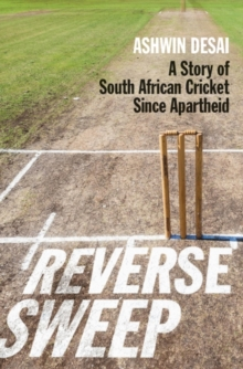 Reverse Sweep : A Story of South African Cricket Since Apartheid, Paperback Book