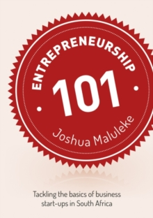 Entrepreneurship 101 : Tackling the basics of business start-ups in South Africa, Paperback Book