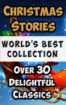 Christmas Stories and Fairy Tales for Children - World's Best Collection : 30+ Stories to delight & amuse, Incl. 'Scrooge (A Christmas Carol)' and 'The Night Before Christmas', EPUB eBook