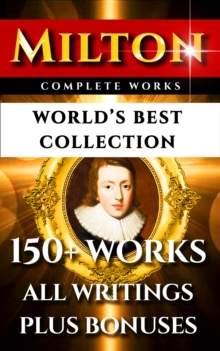 John Milton Complete Works - World's Best Collection : 150+ Works - All Poems, Poetry, Prose, Plays, Fiction, Non-Fiction, Letters Plus Biography and Bonuses, EPUB eBook