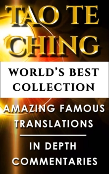 Tao Te Ching & Taoism For Beginners - World's Best Collection : Taoist Expert Translations and Explanations For Beginners to Advanced Levels For Easy Understanding Of The Dao De Jing, EPUB eBook