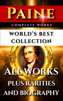 Thomas Paine Complete Works - World's Best Collection : All Works - Common Sense, Age Of Reason, Crisis, The Rights Of Man, Agragian Justice & Short Writings Plus Biography and Bonuses, EPUB eBook