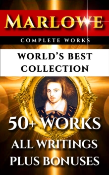 Christopher Marlowe Complete Works - World's Best Collection : 50+ Works - All Poems, Poetry, Plays, Elegies & Biography Plus 'It Was Marlowe: The Shakespeare Marlowe Conspiracy', EPUB eBook