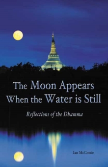 The Moon Appears When the Water is Still : Reflections of the Dhamma, Paperback Book