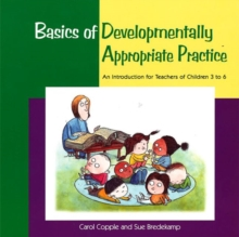Basics of Developmentally Appropriate Practice : An Introduction for Teachers of Children 3 to 6, Paperback / softback Book