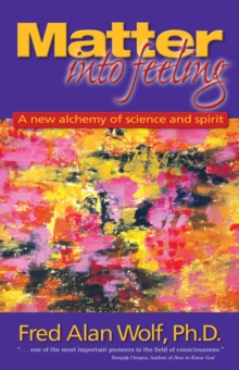 Matter into Feeling : A New Alchemy of Science and Spirit, Paperback Book