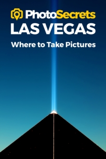 Photosecrets Las Vegas : Where to Take Pictures: A Photographer's Guide to the Best Photo Spots, Paperback / softback Book