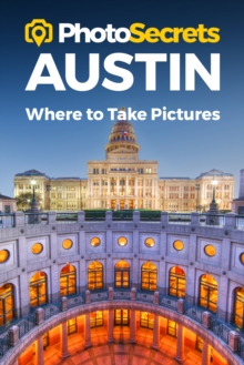 Photosecrets Austin : Where to Take Pictures: A Photographer's Guide to the Best Photo Spots, Paperback / softback Book
