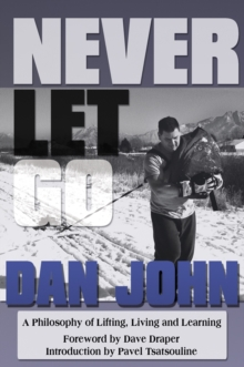 Never Let Go : A Philosophy of Lifting, Living and Learning, Paperback Book