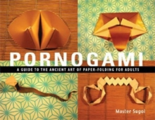 Pornogami : A Guide to the Ancient Art of Paper-Folding for Adults, Paperback Book