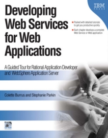 Developing Web Services for Web Applications : A Guided Tour for Rational Application Developer and WebSphere Application Server, Paperback / softback Book