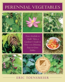 Perennial Vegetables : From Artichokes to Zuiki Taro, A Gardener's Guide to Over 100 Delicious and Easy to Grow Edibles, Paperback / softback Book