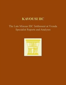 Kavousi IIC: The Late Minoan IIIC Settlement at Vronda : Specialist Reports and Analyses, Hardback Book